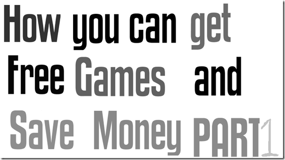 How you can get free games and save money part 1