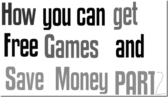 How you can get free games and save money part 2