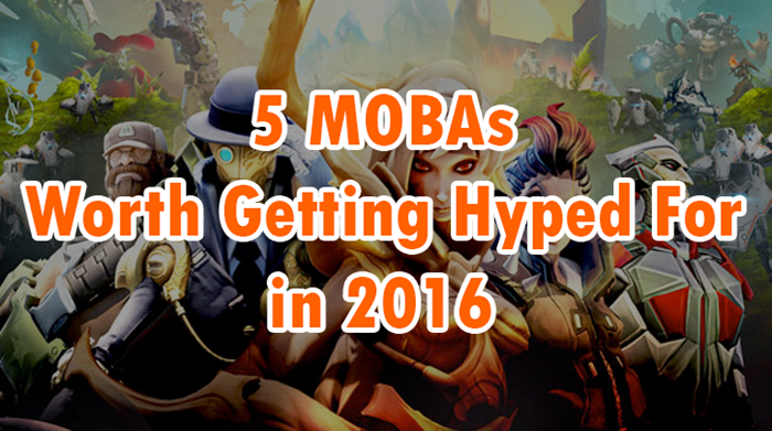 5 MOBAs Worth Getting Hyped for in 2016